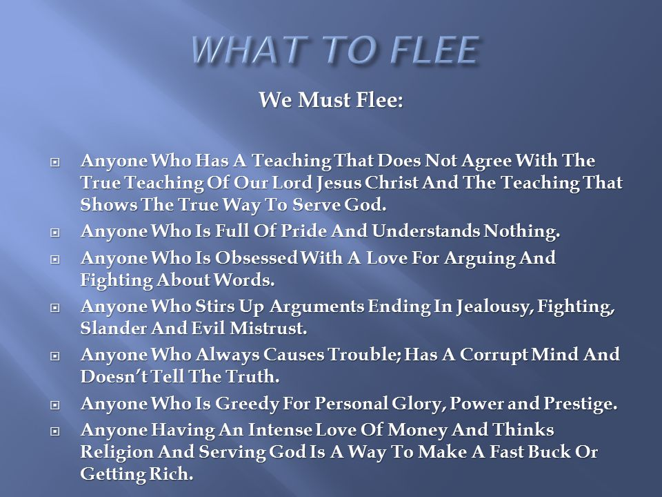 We Must Flee:  Anyone Who Has A Teaching That Does Not Agree With The True Teaching Of Our Lord Jesus Christ And The Teaching That Shows The True Way