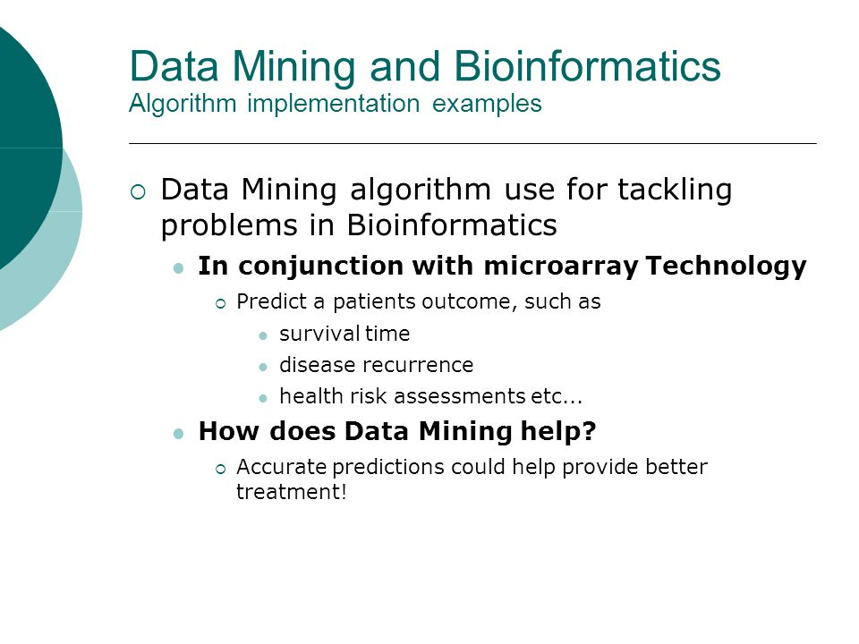 Data Mining and Bioinformatics Algorithm implementation examples  Data Mining algorithm use for tackling problems in Bioinformatics In conjunction wi