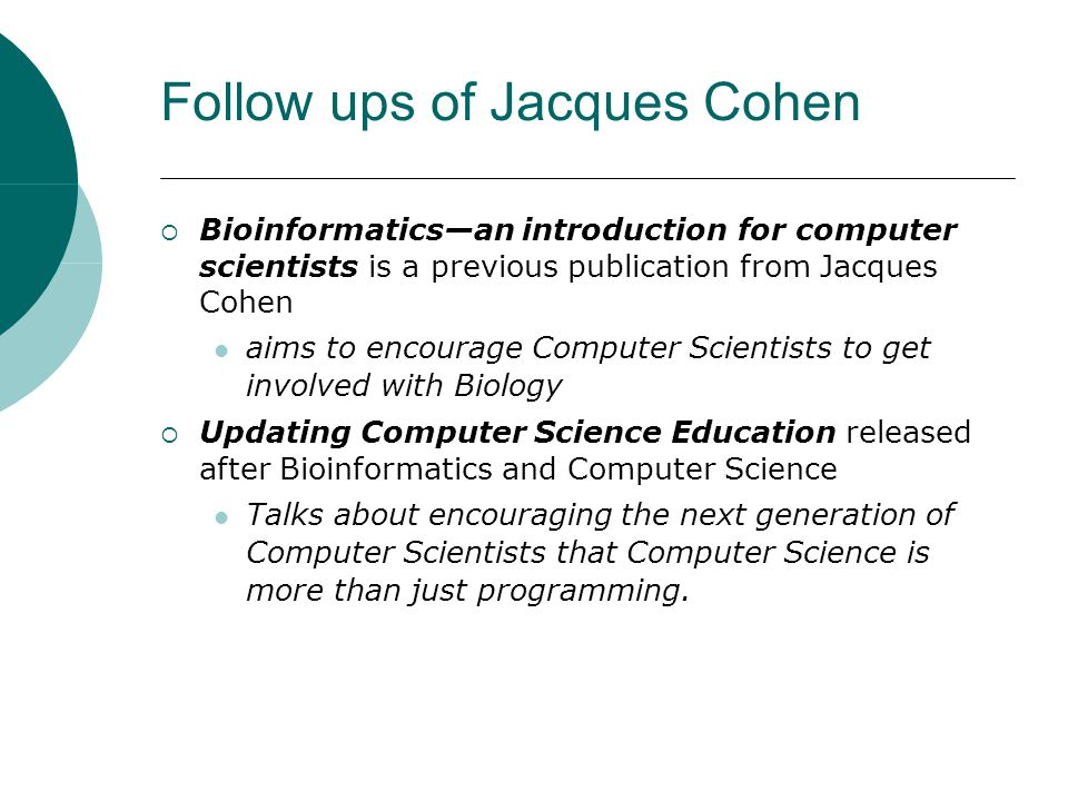 Follow ups of Jacques Cohen  Bioinformatics—an introduction for computer scientists is a previous publication from Jacques Cohen aims to encourage Co