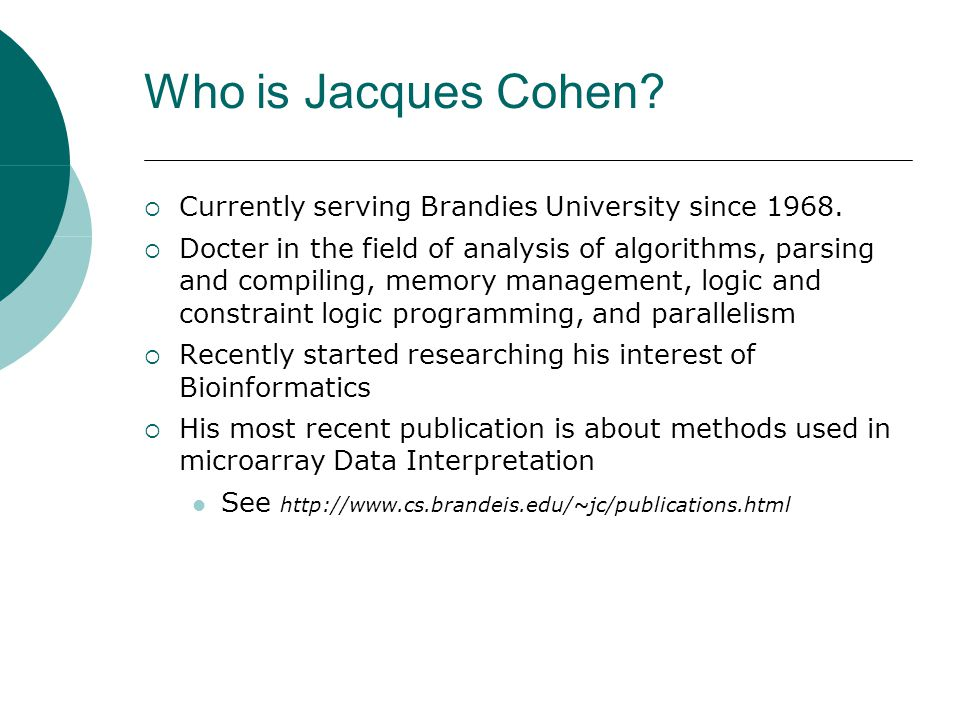 Who is Jacques Cohen?  Currently serving Brandies University since 1968.  Docter in the field of analysis of algorithms, parsing and compiling, memo