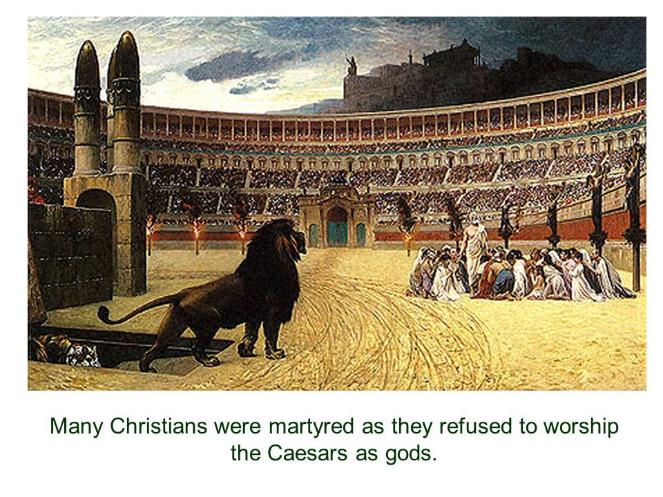 Many Christians were martyred as they refused to worship the Caesars as gods.