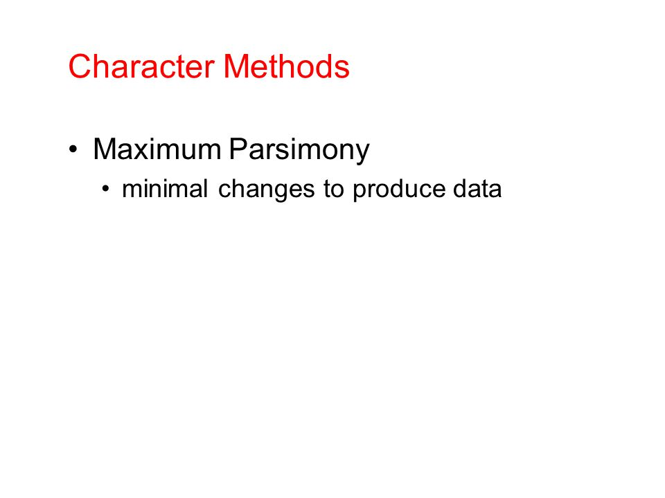 Character Methods Maximum Parsimony minimal changes to produce data