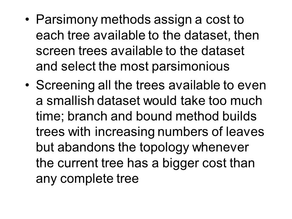 Parsimony methods assign a cost to each tree available to the dataset, then screen trees available to the dataset and select the most parsimonious Scr