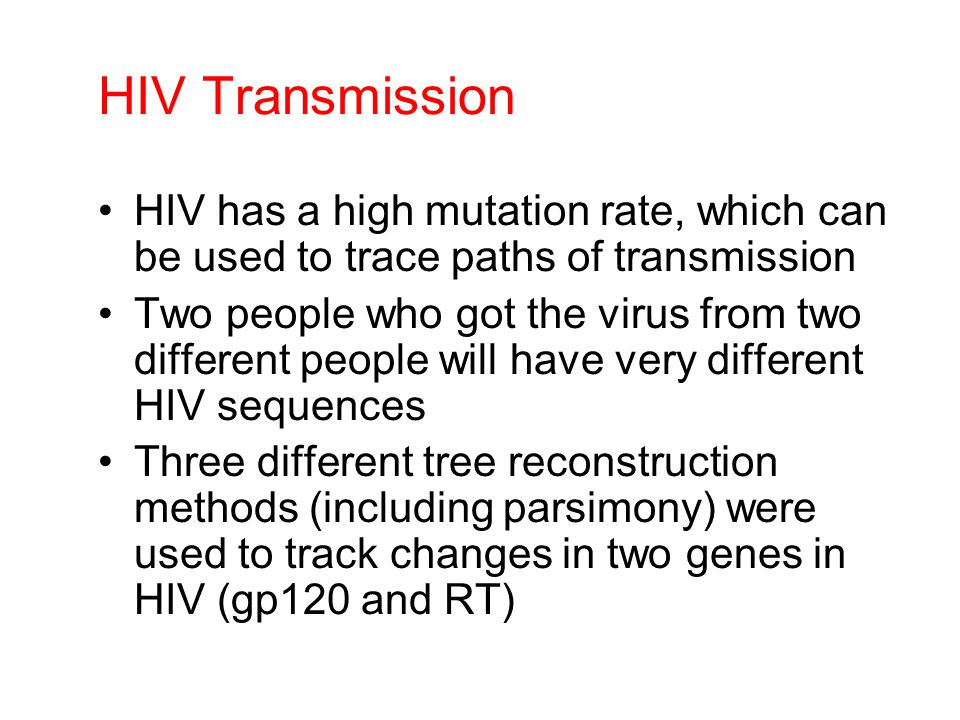 HIV Transmission HIV has a high mutation rate, which can be used to trace paths of transmission Two people who got the virus from two different people