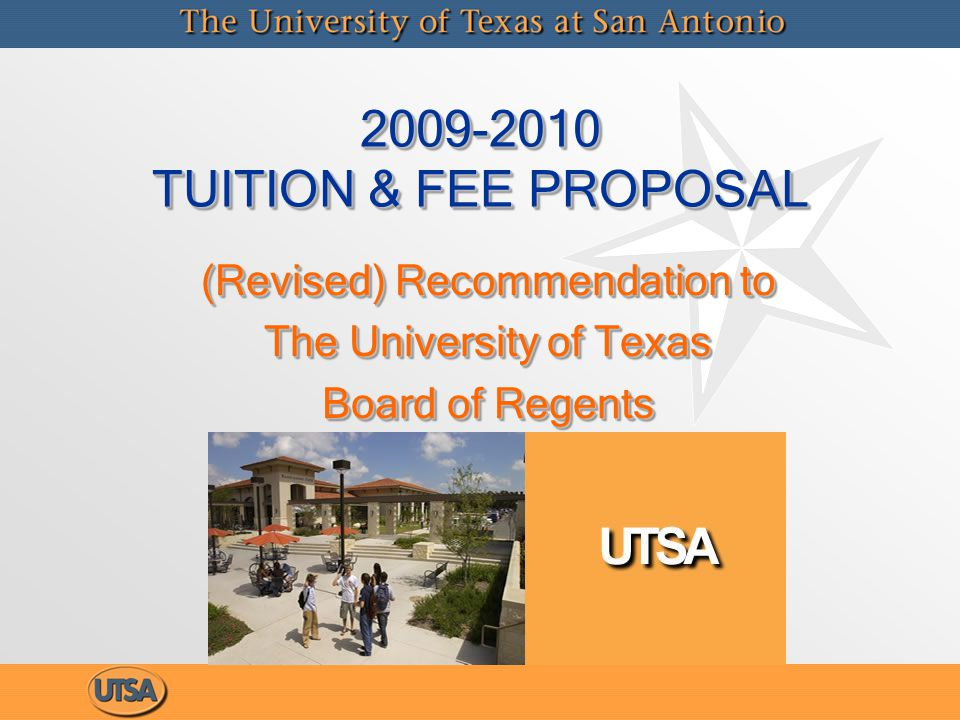 2009-2010 TUITION & FEE PROPOSAL (Revised) Recommendation to The University of Texas Board of Regents (Revised) Recommendation to The University of Texas Board of Regents
