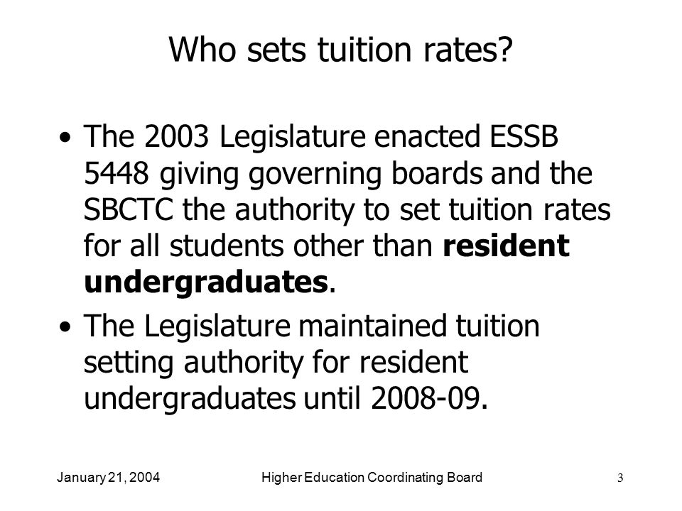 3 The 2003 Legislature enacted ESSB 5448 giving governing boards and the SBCTC the authority to set tuition rates for all students other than resident undergraduates.