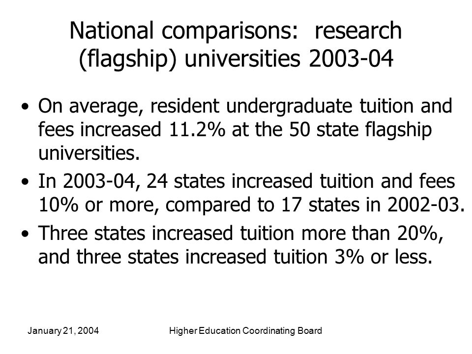 9 National comparisons: research (flagship) universities 2003-04 On average, resident undergraduate tuition and fees increased 11.2% at the 50 state flagship universities.