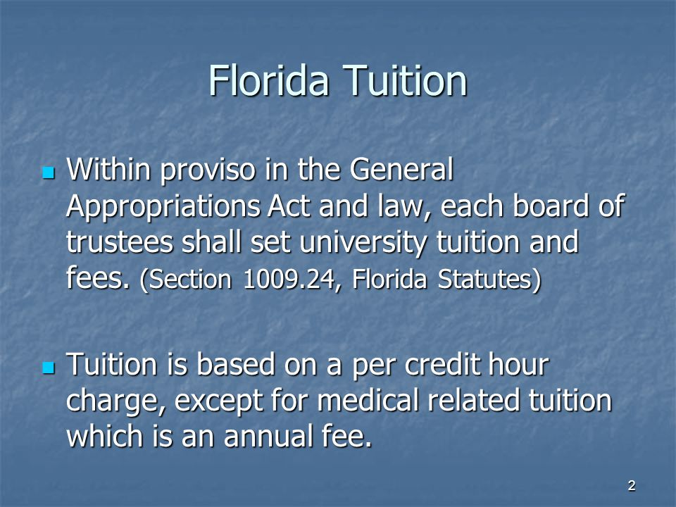 2 Florida Tuition Within proviso in the General Appropriations Act and law, each board of trustees shall set university tuition and fees.