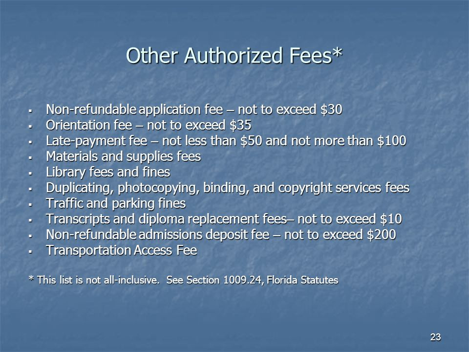 23 Other Authorized Fees*  Non-refundable application fee – not to exceed $30  Orientation fee – not to exceed $35  Late-payment fee – not less tha