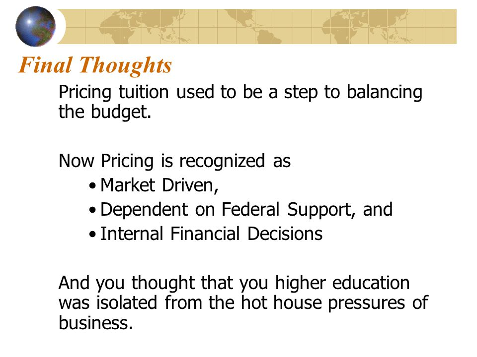 Final Thoughts Pricing tuition used to be a step to balancing the budget.