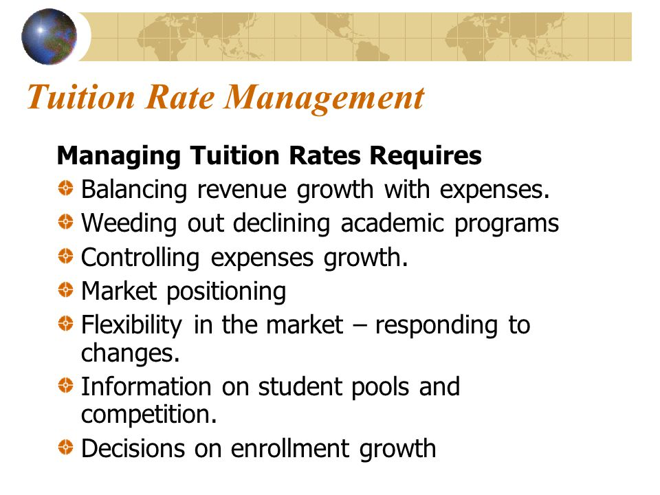 Tuition Rate Management Managing Tuition Rates Requires Balancing revenue growth with expenses.