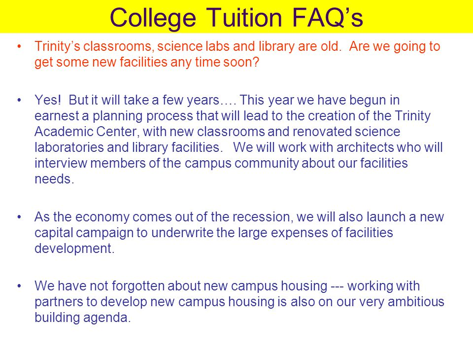 College Tuition FAQ's Trinity's classrooms, science labs and library are old.