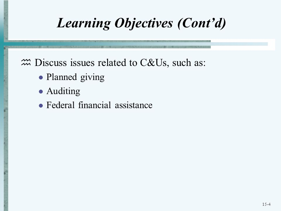 15-4 Learning Objectives (Cont'd)  Discuss issues related to C&Us, such as: Planned giving Auditing Federal financial assistance