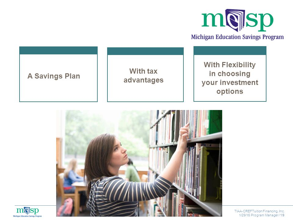 TIAA-CREFTuition Financing, Inc.1/29/15 Program Manager / 19 What is MESP.