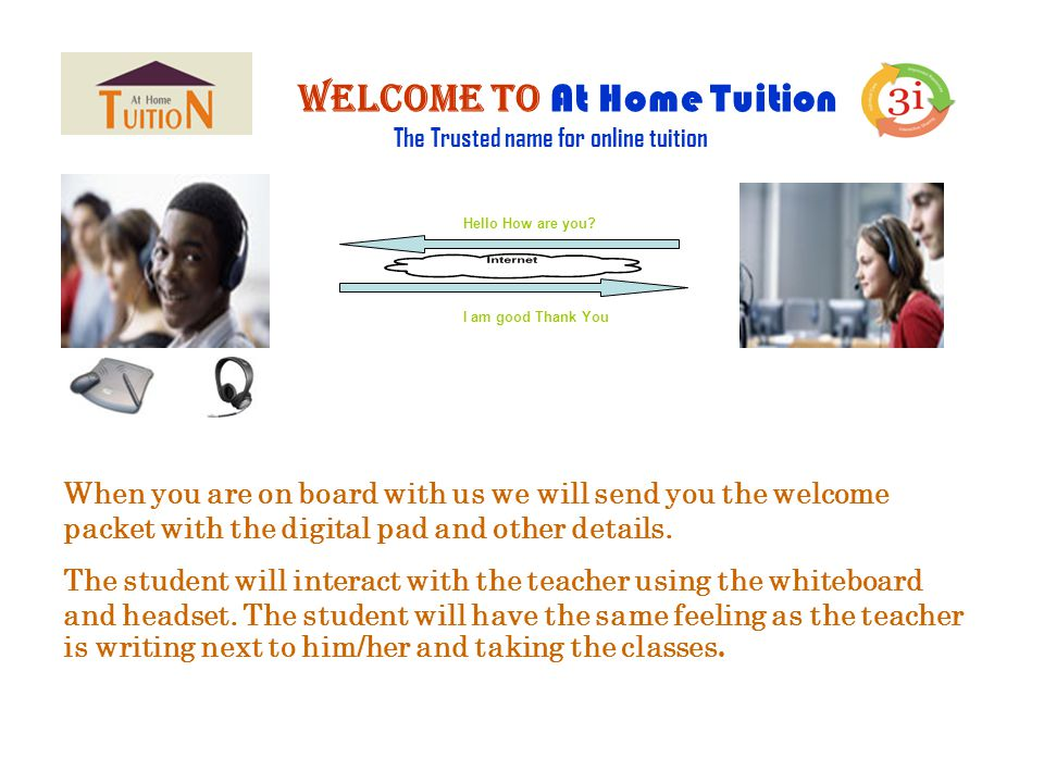 Welcome to At Home Tuition When you are on board with us we will send you the welcome packet with the digital pad and other details.