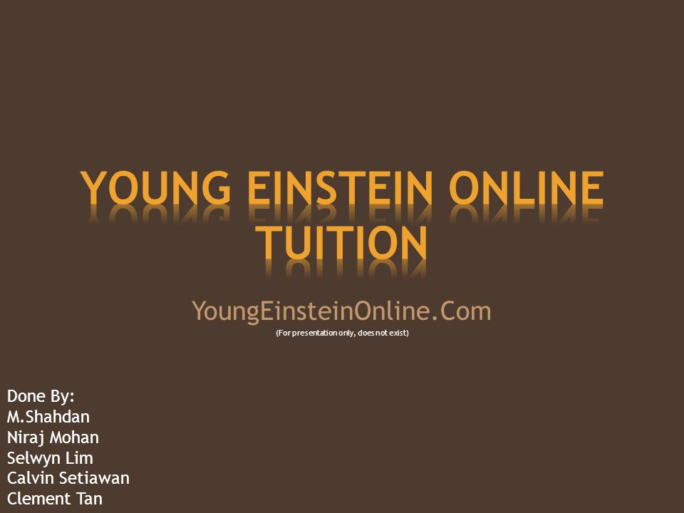 Company Profile Online Tuition Classes featuring innovative technology and latest Primary and Secondary School Syllabus coverage YoungEinsteinOnline.Com Portable Multimedia Software Most up-to-date E-learning software system No more tiring travelling time Available ANYTIME, ANYWHERE Our Customers are ready to pay the suggested prices of $500 per month and $700 for initial cost Young Einstein Online Tuition