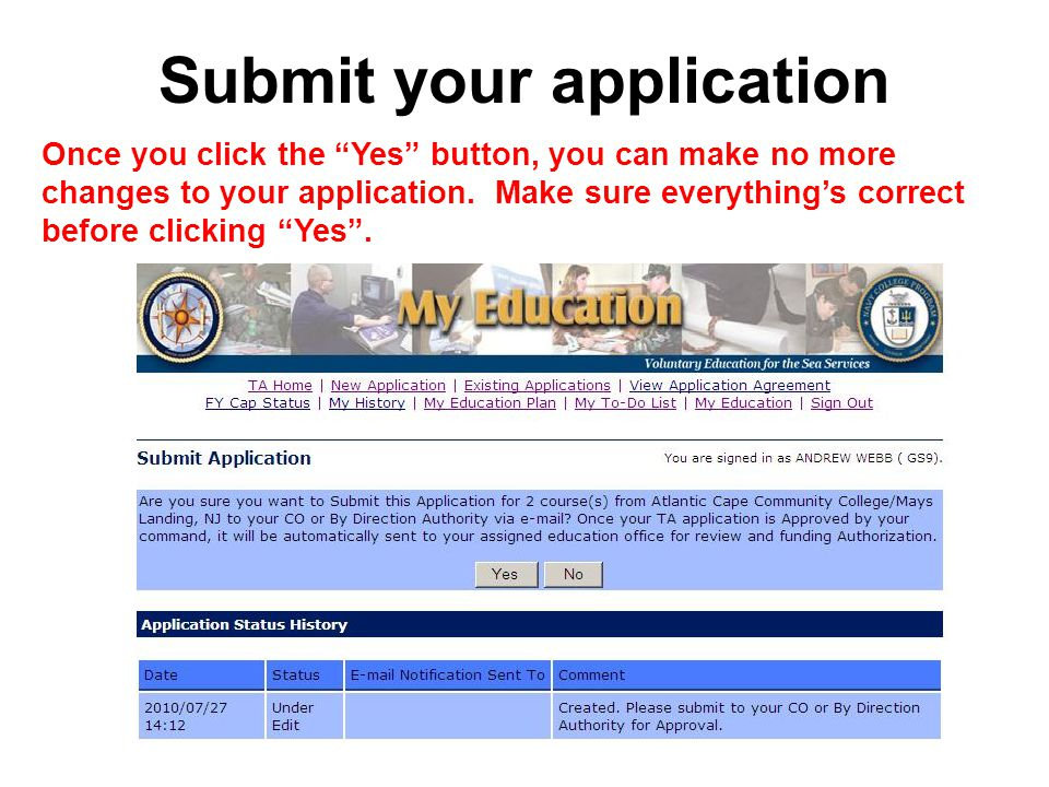 Submit your application Once you click the Yes button, you can make no more changes to your application.