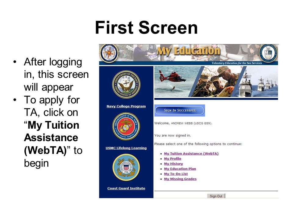 First Screen After logging in, this screen will appear To apply for TA, click on My Tuition Assistance (WebTA) to begin