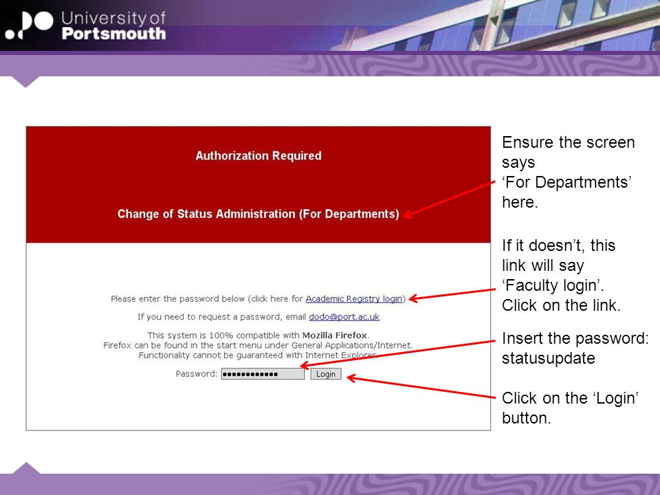 Insert the password: statusupdate Click on the 'Login' button. Ensure the screen says 'For Departments' here. If it doesn't, this link will say 'Facul