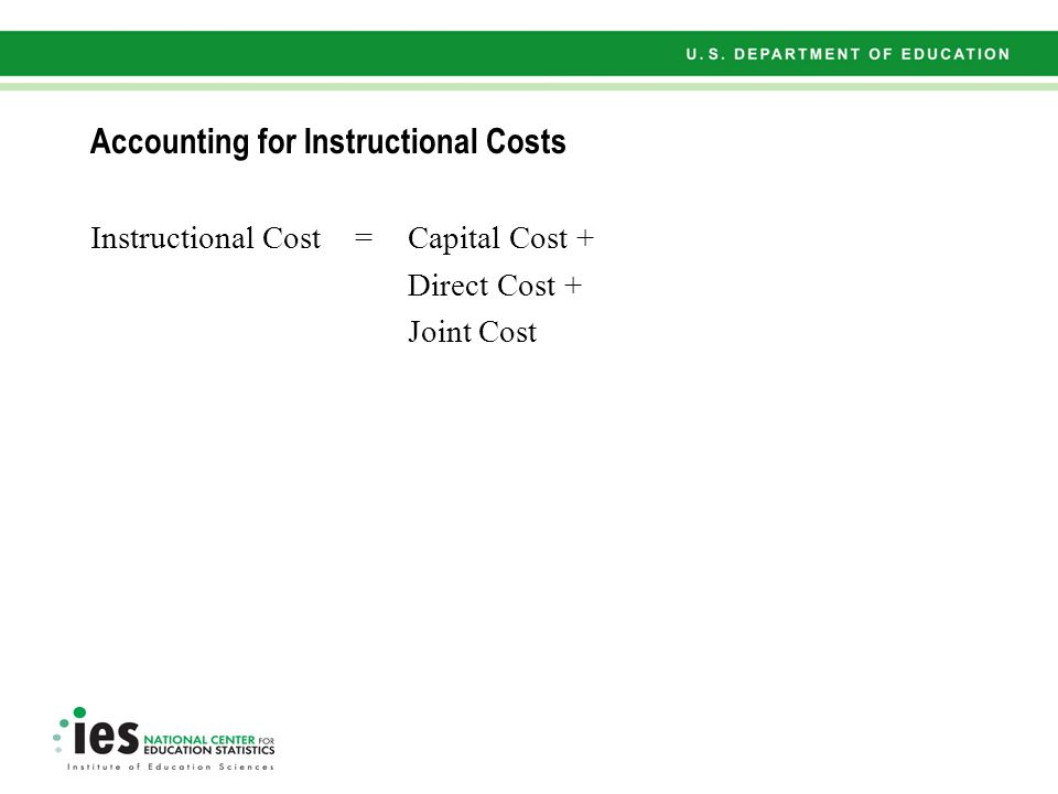 Accounting for Instructional Costs: Capital Cost Instructional Cost = Capital Cost + Direct Cost + Joint Cost