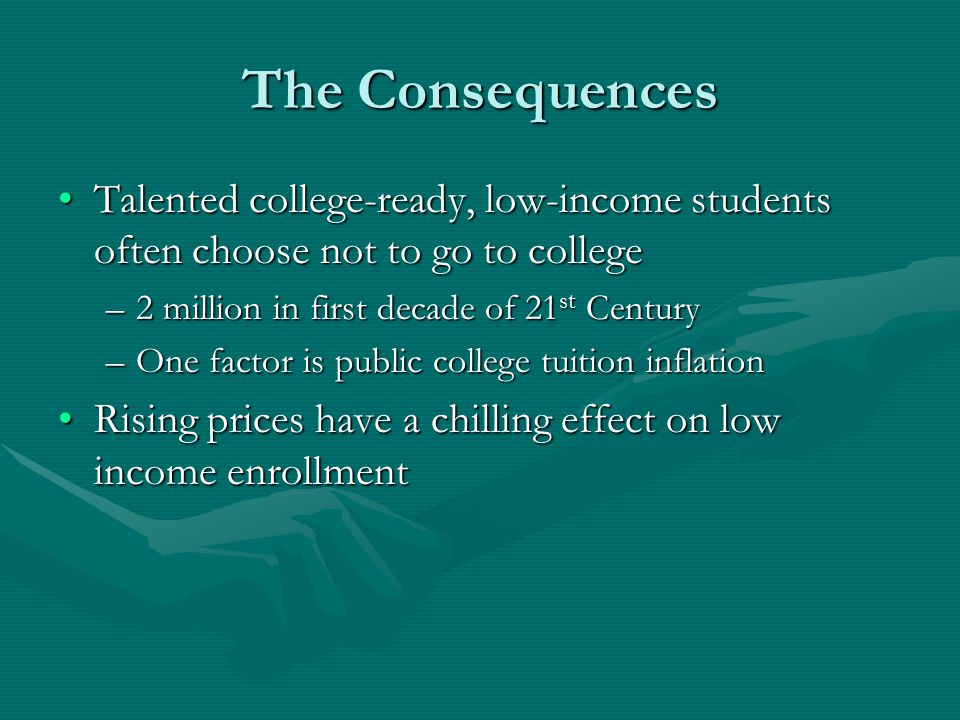 The Consequences Talented college-ready, low-income students often choose not to go to collegeTalented college-ready, low-income students often choose