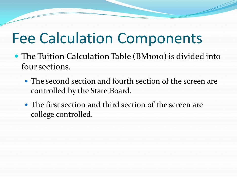 Fee Calculation Components The Tuition Calculation Table (BM1010) is divided into four sections.