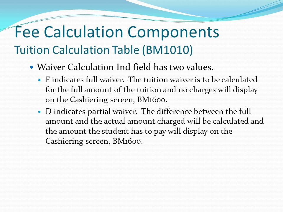 Fee Calculation Components Tuition Calculation Table (BM1010) Waiver Calculation Ind field has two values.