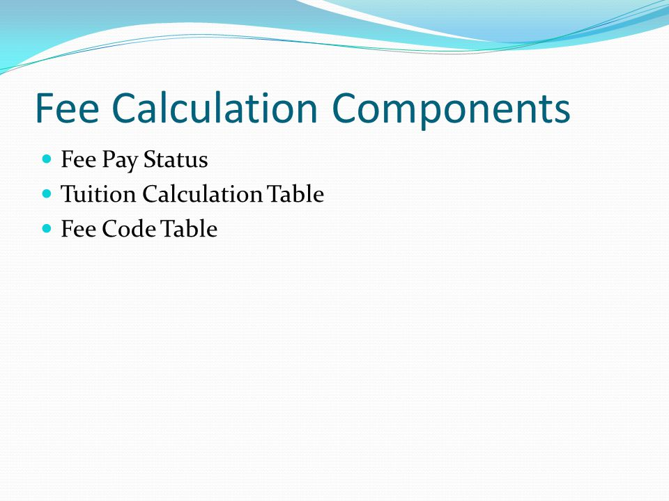 Fee Calculation Components Fee Pay Status Tuition Calculation Table Fee Code Table