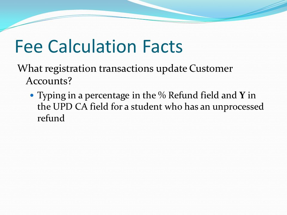 Fee Calculation Facts What registration transactions update Customer Accounts.