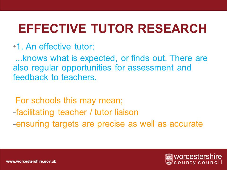 www.worcestershire.gov.uk EFFECTIVE TUTOR RESEARCH 1.