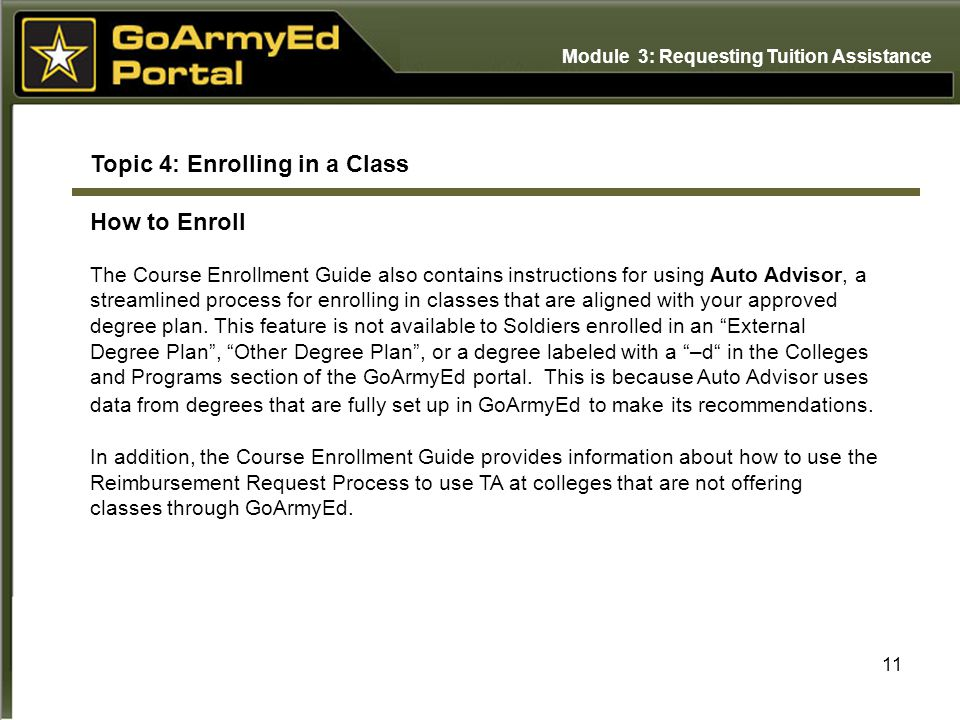 11 Topic 4: Enrolling in a Class How to Enroll The Course Enrollment Guide also contains instructions for using Auto Advisor, a streamlined process for enrolling in classes that are aligned with your approved degree plan.
