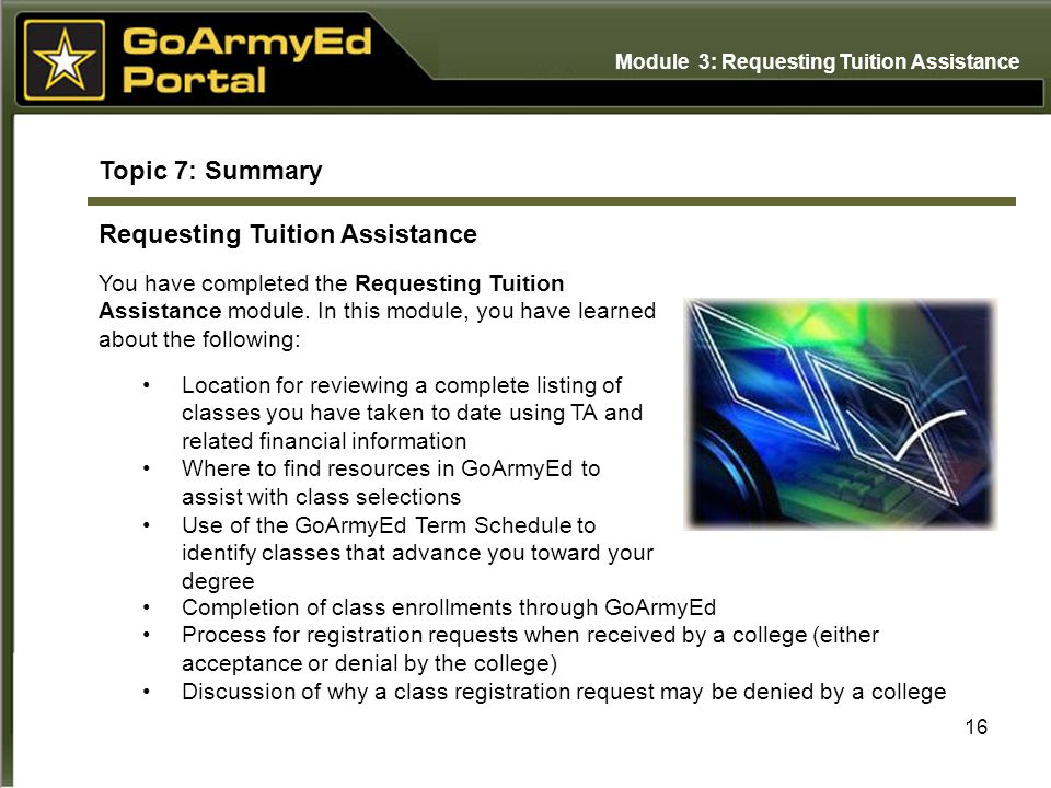 16 Topic 7: Summary Requesting Tuition Assistance You have completed the Requesting Tuition Assistance module.