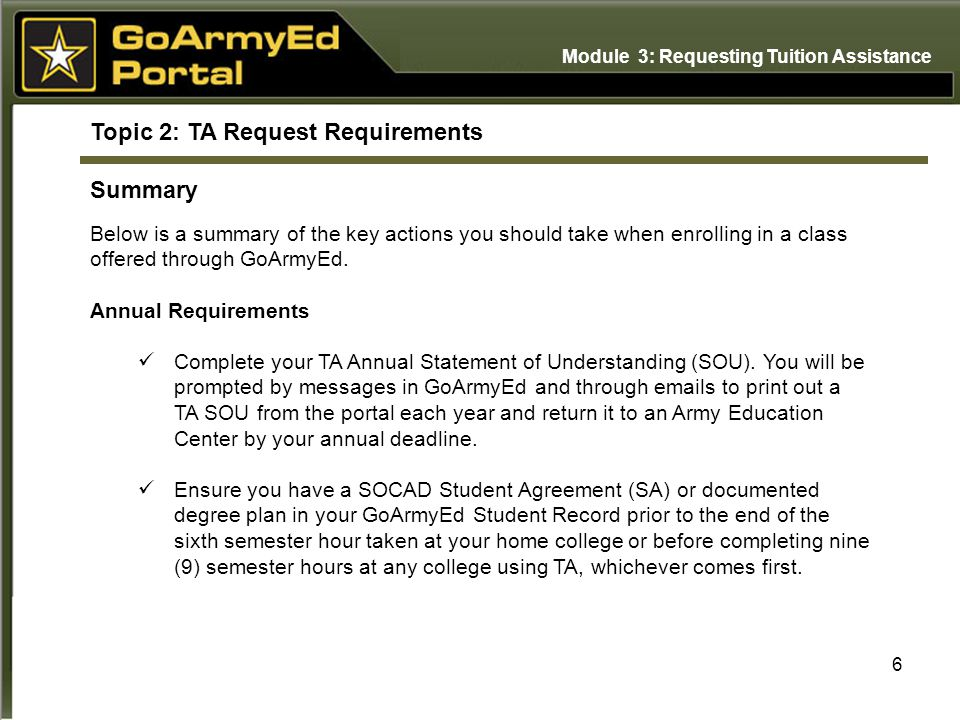 6 Topic 2: TA Request Requirements Summary Below is a summary of the key actions you should take when enrolling in a class offered through GoArmyEd.