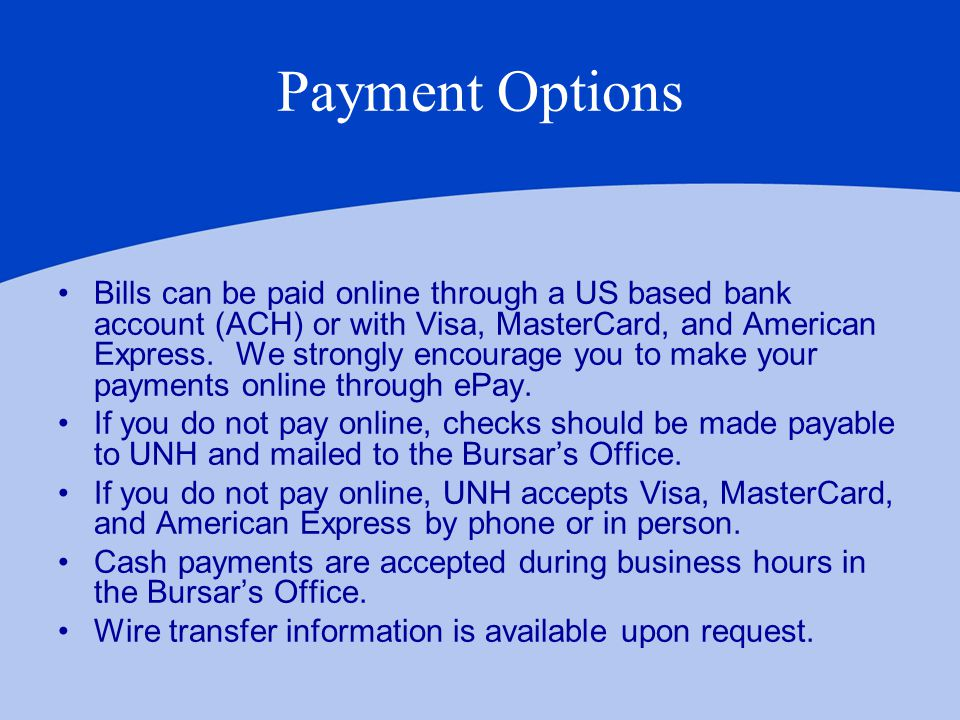 Payment Options Bills can be paid online through a US based bank account (ACH) or with Visa, MasterCard, and American Express.