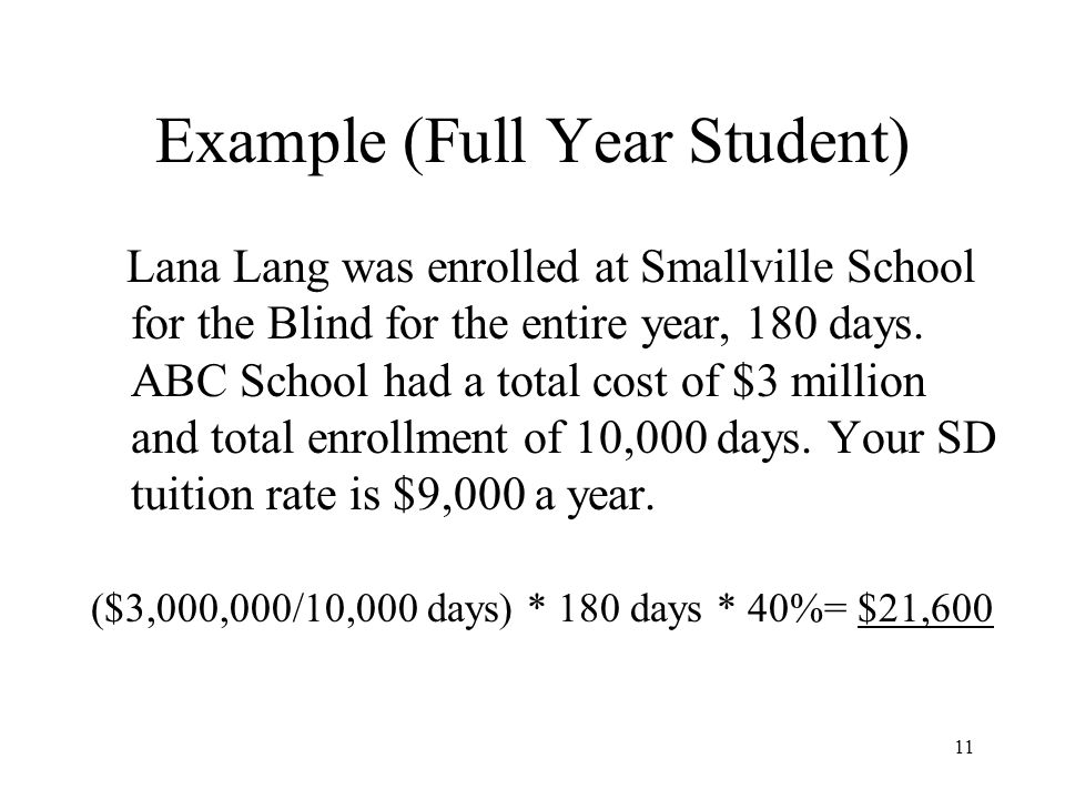 11 Example (Full Year Student) Lana Lang was enrolled at Smallville School for the Blind for the entire year, 180 days.
