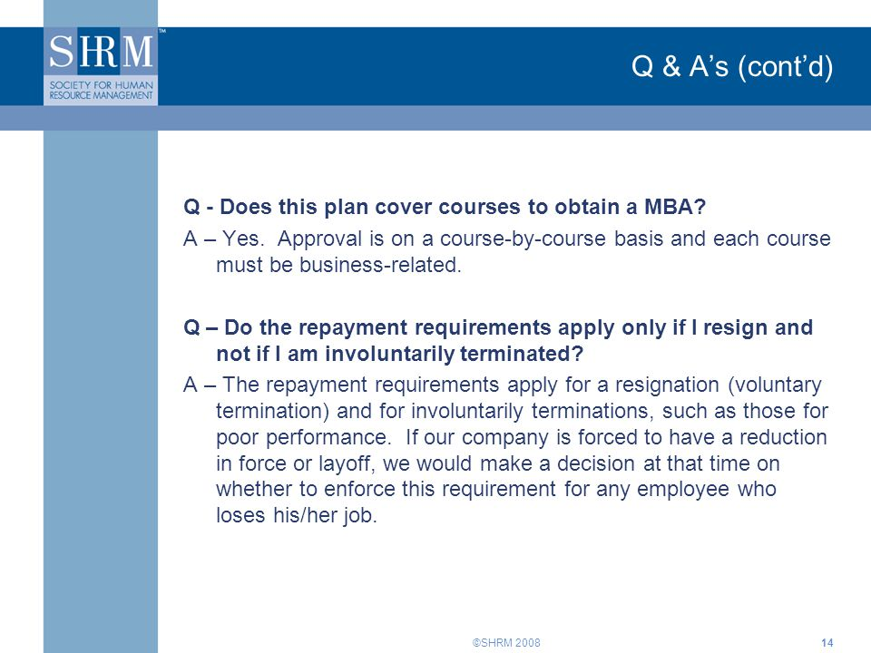 ©SHRM 200814 Q & A's (cont'd) Q - Does this plan cover courses to obtain a MBA.