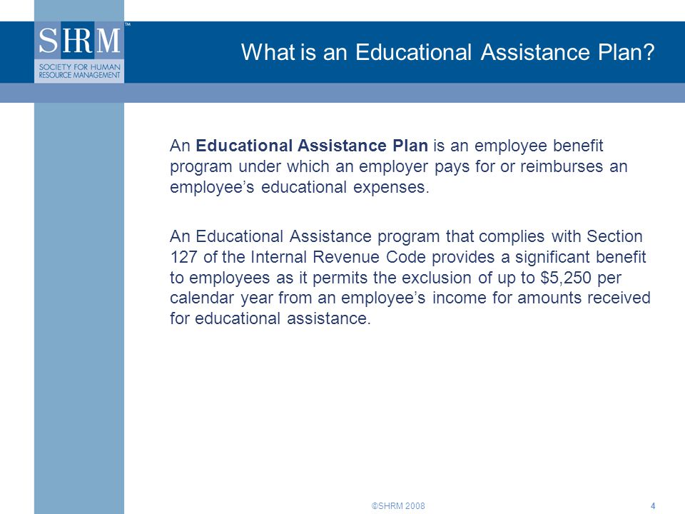 ©SHRM 20085 What is an Educational Assistance Plan.