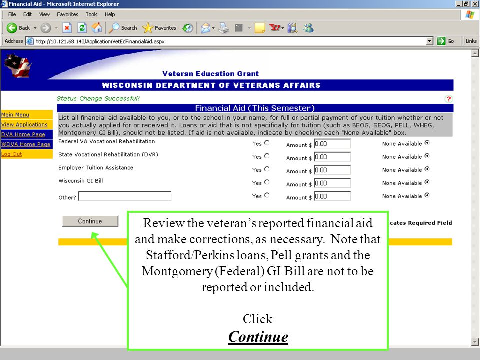 Review the veteran's reported financial aid and make corrections, as necessary. Note that Stafford/Perkins loans, Pell grants and the Montgomery (Fede
