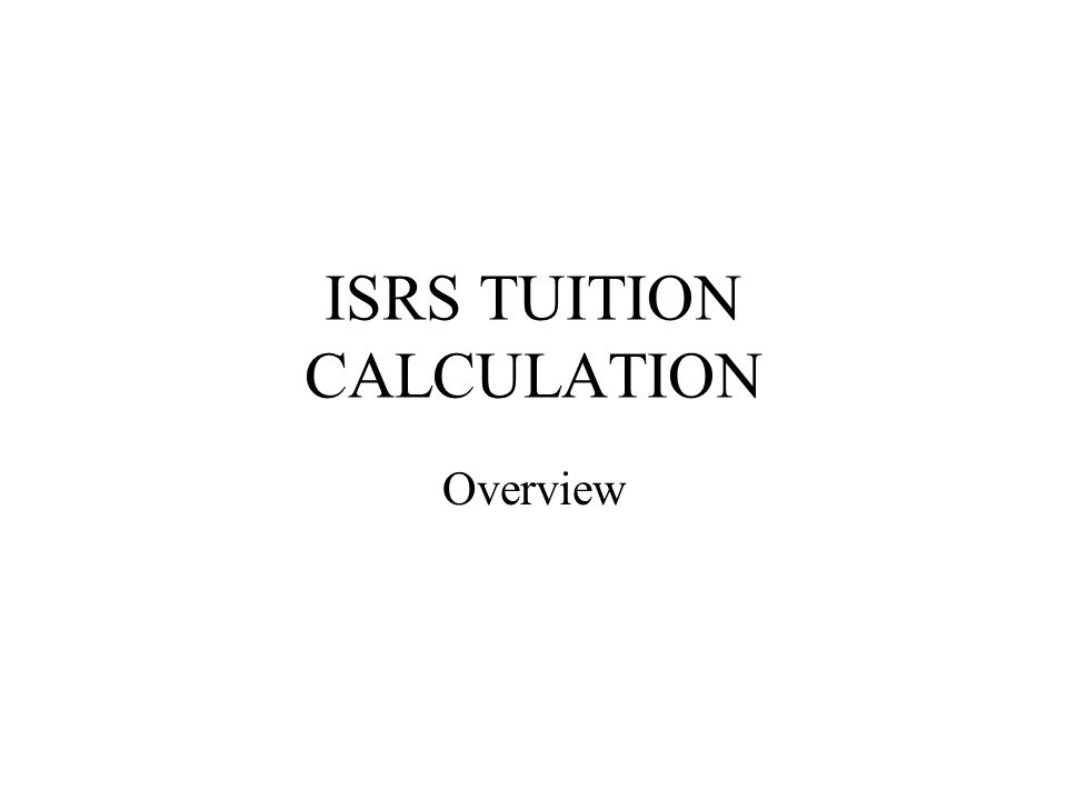 ISRS TUITION CALCULATION Overview