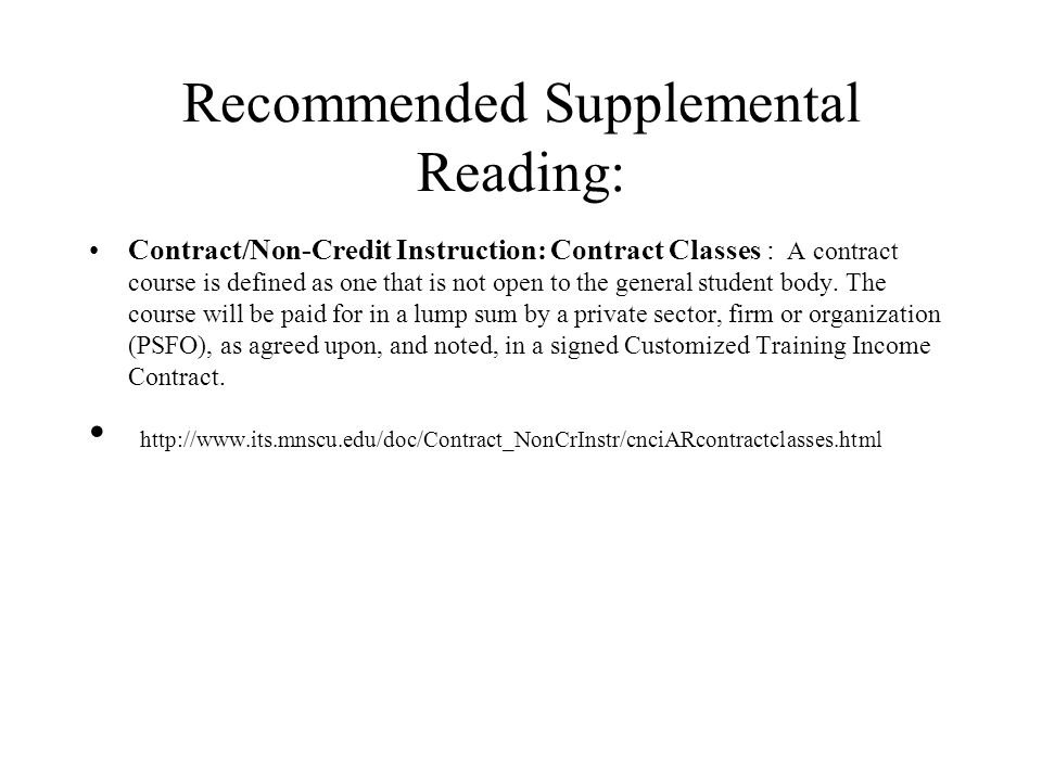 Recommended Supplemental Reading: Contract/Non-Credit Instruction: Contract Classes : A contract course is defined as one that is not open to the general student body.