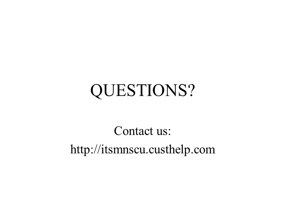 QUESTIONS Contact us: http://itsmnscu.custhelp.com