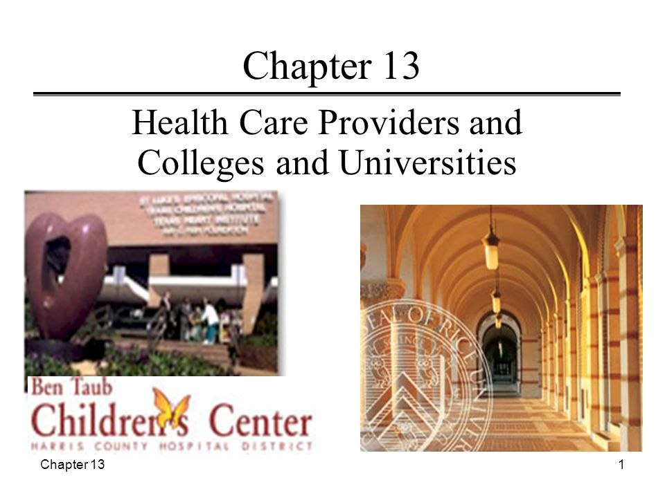 Chapter 132 Learning Objectives  Understand the unique issues faced by not-for-profit health care providers and colleges and universities (C&U)  Understand accounting and reporting issues for healthcare providers such as accounting for: – Revenues and expenses – Fee for service revenues –Capitation revenues –Bad debts and charity care –Malpractice claims – Retrospective insurance premiums