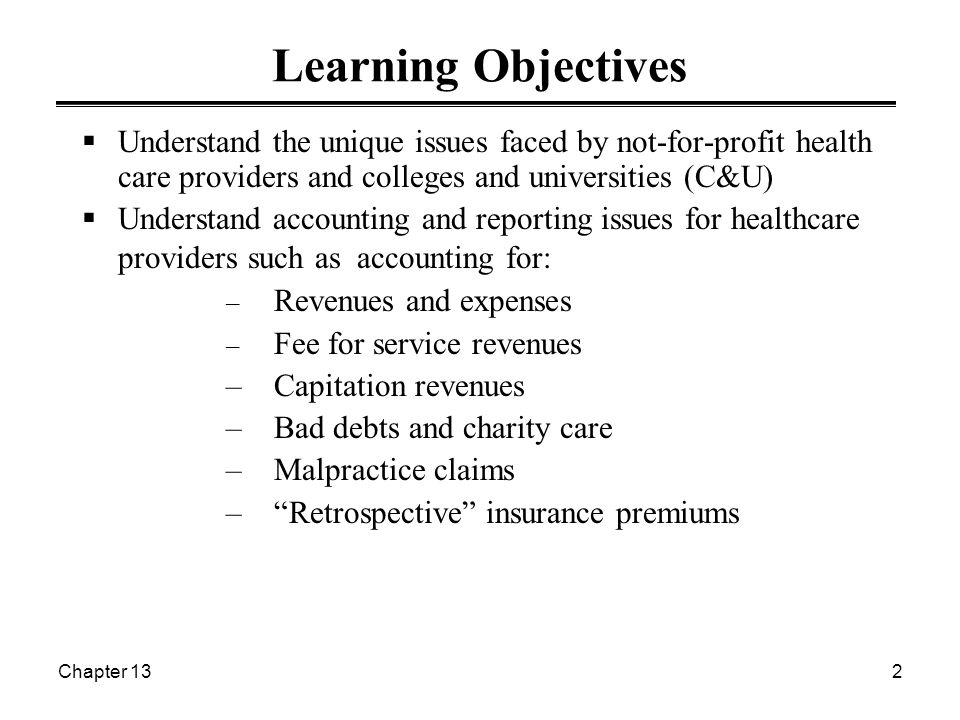 Chapter 132 Learning Objectives  Understand the unique issues faced by not-for-profit health care providers and colleges and universities (C&U)  Und