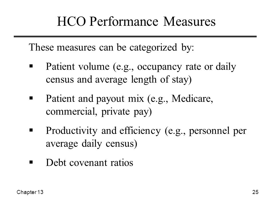 Chapter 1325 These measures can be categorized by:  Patient volume (e.g., occupancy rate or daily census and average length of stay)  Patient and pa
