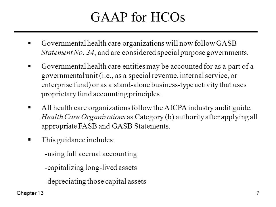 Chapter 137 GAAP for HCOs  Governmental health care organizations will now follow GASB Statement No. 34, and are considered special purpose governmen