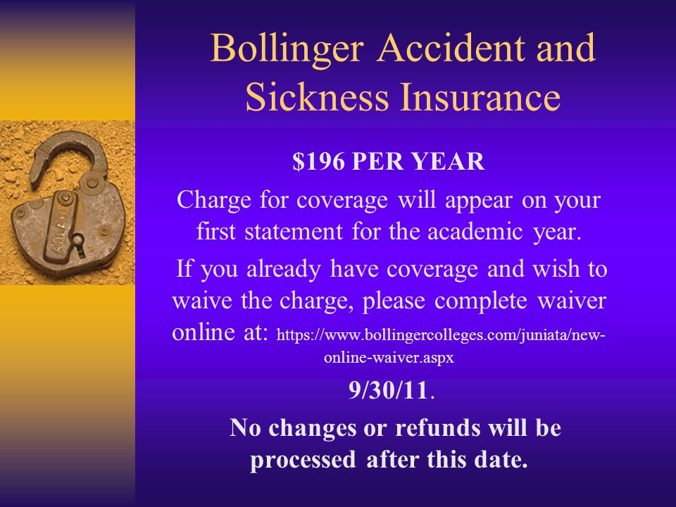 Bollinger Accident and Sickness Insurance $196 PER YEAR Charge for coverage will appear on your first statement for the academic year. If you already