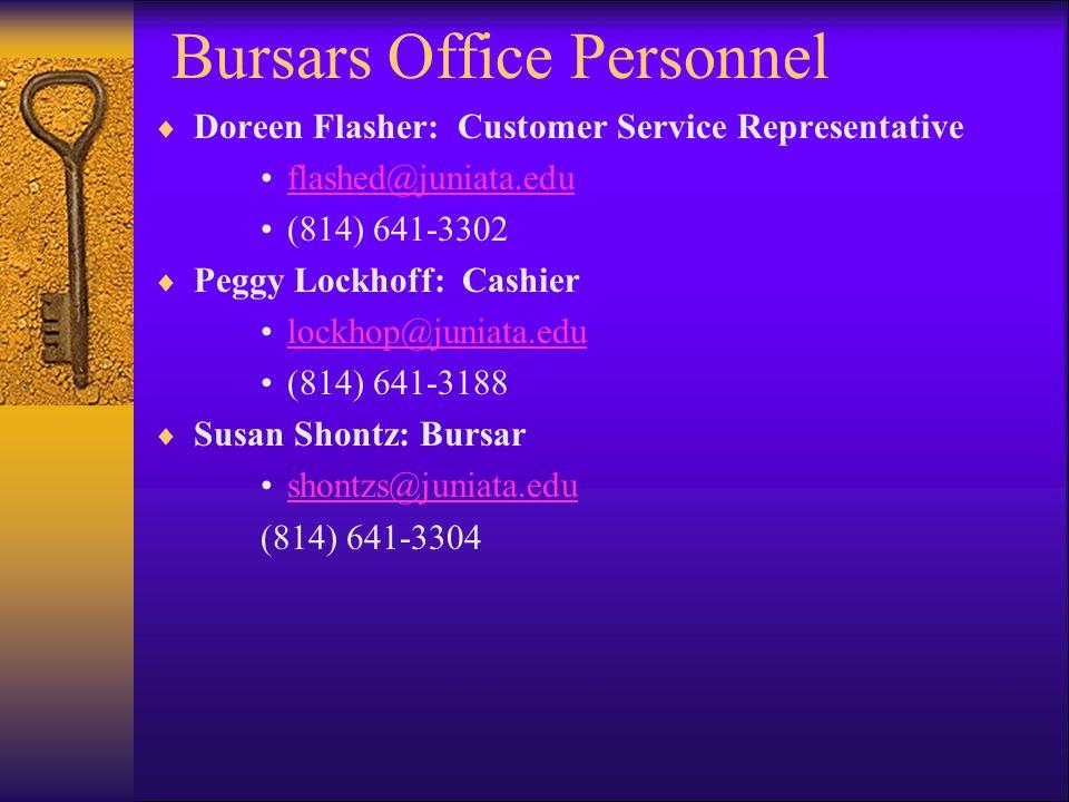 Bursars Office Personnel  Doreen Flasher: Customer Service Representative flashed@juniata.edu (814) 641-3302  Peggy Lockhoff: Cashier lockhop@juniata.edu (814) 641-3188  Susan Shontz: Bursar shontzs@juniata.edu (814) 641-3304