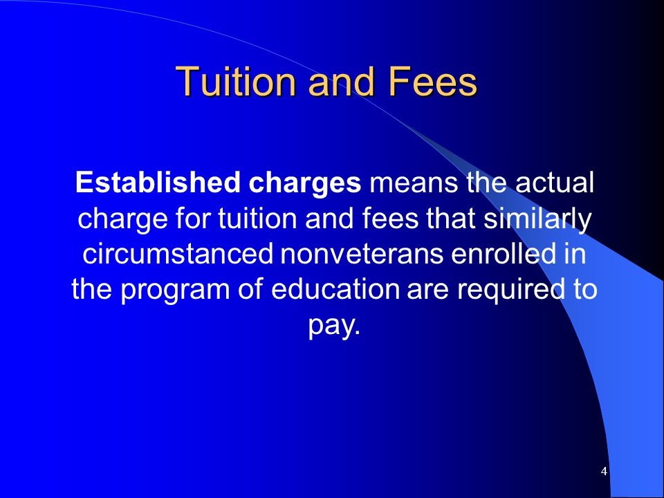 4 Established charges means the actual charge for tuition and fees that similarly circumstanced nonveterans enrolled in the program of education are required to pay.