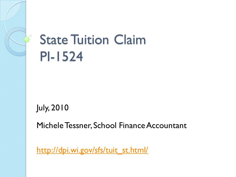 State Tuition Claim PI-1524 July, 2010 Michele Tessner, School Finance Accountant http://dpi.wi.gov/sfs/tuit_st.html/