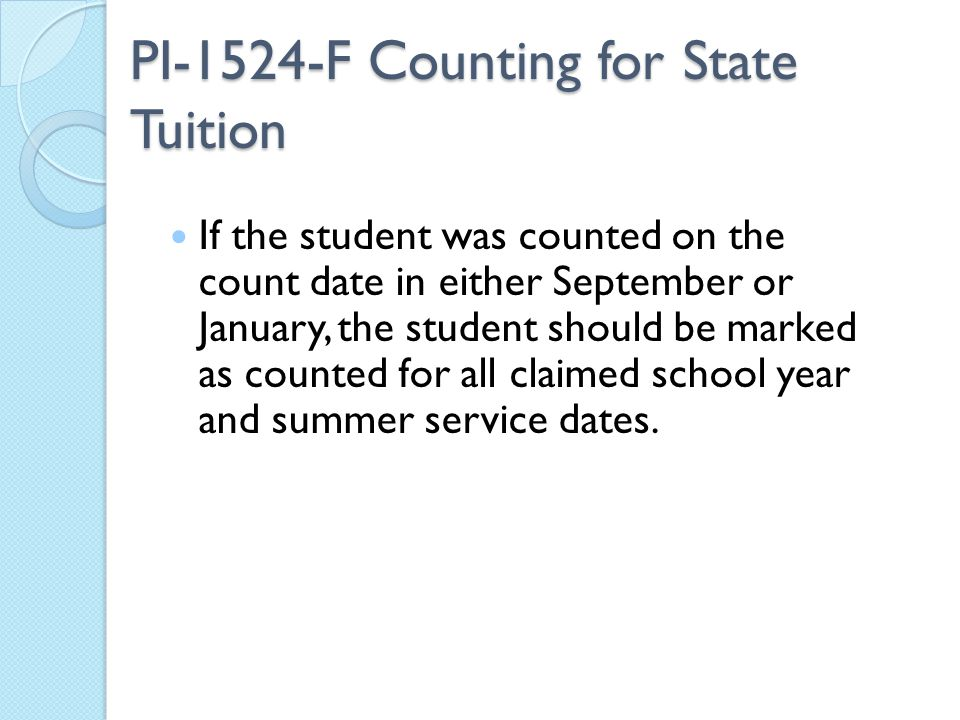 PI-1524-F Counting for State Tuition If the student was counted on the count date in either September or January, the student should be marked as counted for all claimed school year and summer service dates.